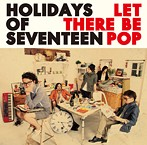 HOLIDAYS OF SEVENTEEN/Let There Be Pop(アルバム)