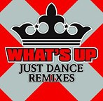WHAT'S UP JUST DANCE REMIXES(アルバム)