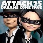DREAMS COME TRUE/ATTACK25(アルバム)