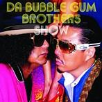 バブルガム・ブラザーズ/DA BUBBLE GUM BROTHERS SHOW~多力本願~(アルバム)