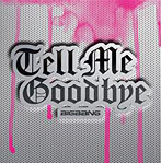 BIGBANG/Tell Me Goodbye(シングル)