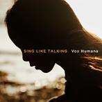 SING LIKE TALKING/Vox Humana(シングル)