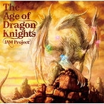 The Age of Dragon Knights/JAM Project(アルバム)