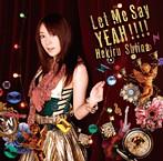 Let Me Say YEAH!!!!/椎名へきる(シングル)