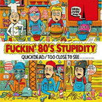 QUICKDEAD/TOO CLOSE TO SEE/FUCKIN'80'S STUPIDITY(アルバム)