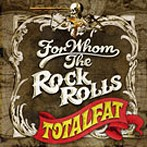 TOTALFAT/FOR WHOM THE ROCK ROLLS