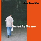Jam Fuzz Kid/Chased by the sun(アルバム)