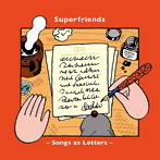 Superfriends/Song as Letters(アルバム)