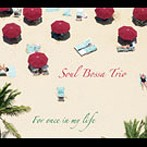 SOUL BOSSA TRIO/For once in my life(アルバム)