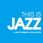 THIS IS JAZZ ベスト・サマー&クール・ソングス(アルバム)