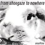音速ライン/from shoegaze to nowhere(アルバム)