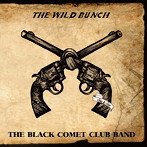 THE BLACK COMET CLUB BAND/THE WILD BUNCH(アルバム)