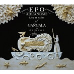 EPO/AQUANOME LIVE at Valley of GANGALA in Okinawa(アルバム)